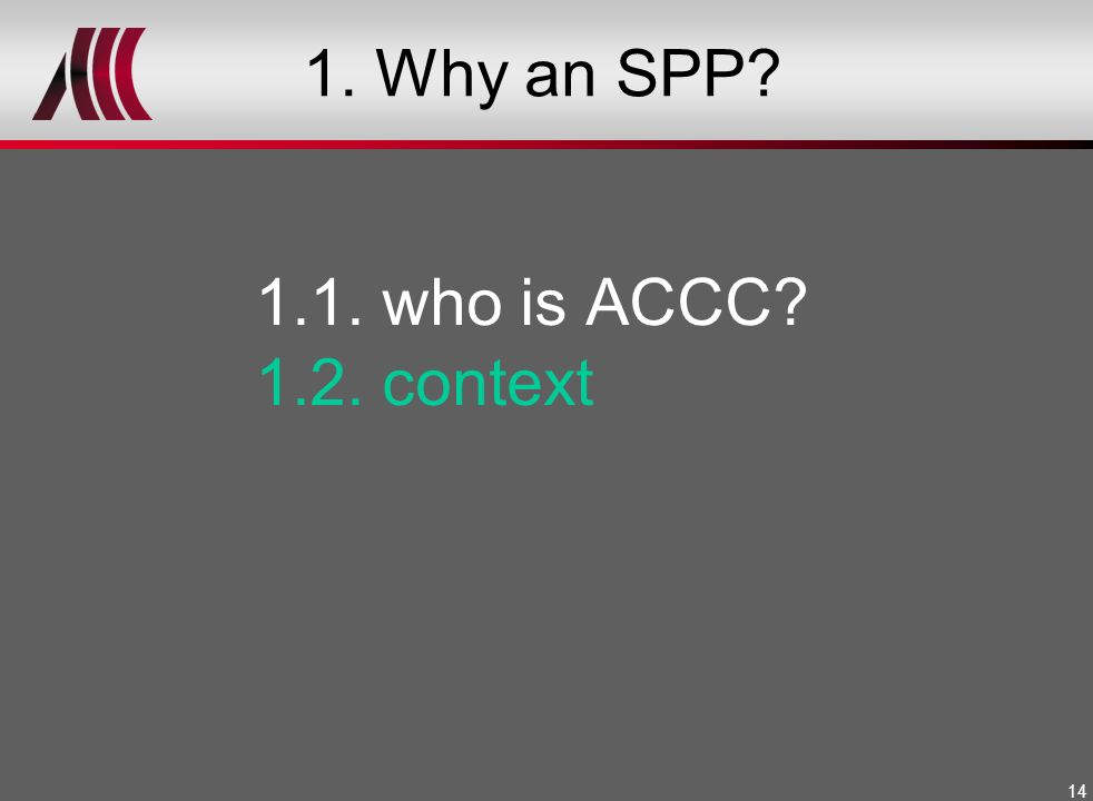 14 1. Why an SPP? 1.1. who is ACCC? 1.2. context