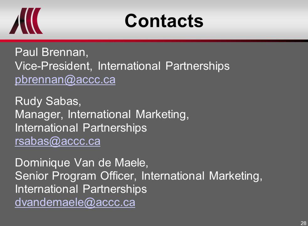 28 Contacts Paul Brennan, Vice-President, International Partnerships pbrennan@accc.ca Rudy Sabas, Manager, International Marketing, International Part