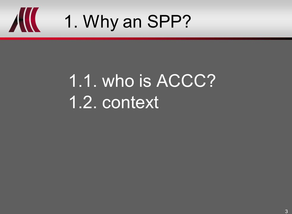 3 1. Why an SPP? 1.1. who is ACCC? 1.2. context