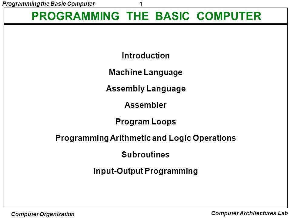 1 Programming the Basic Computer Computer Organization Computer Architectures Lab PROGRAMMING THE BASIC COMPUTER Introduction Machine Language Assembl