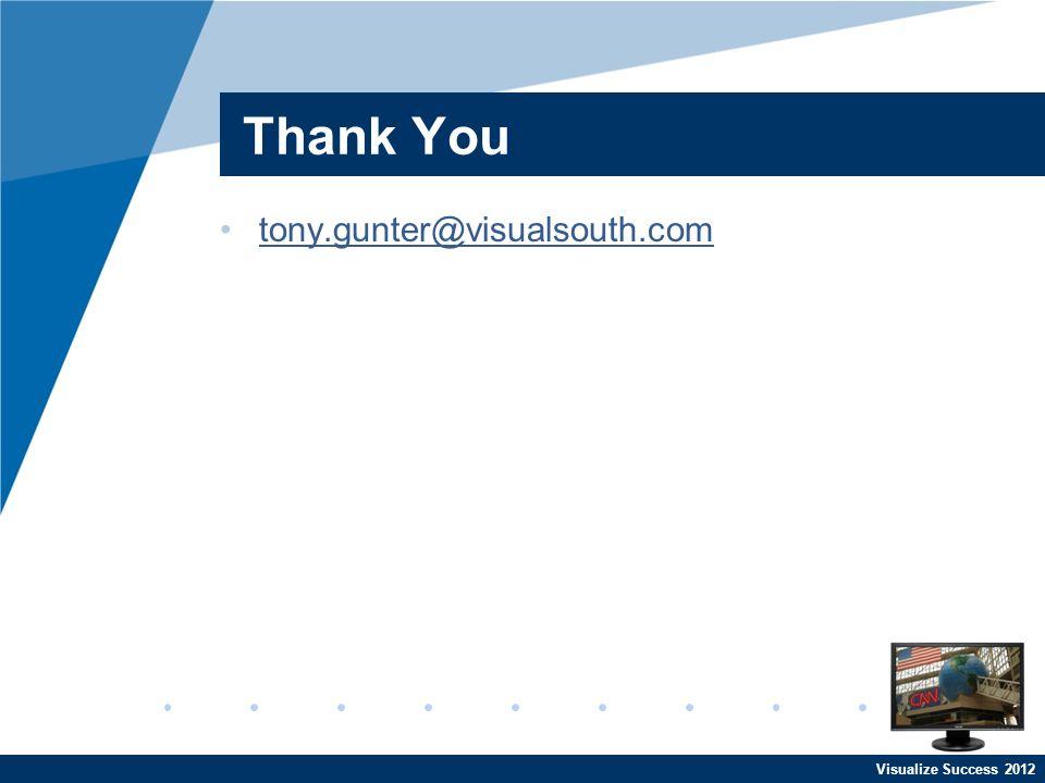 Visualize Success 2012 Thank You tony.gunter@visualsouth.com