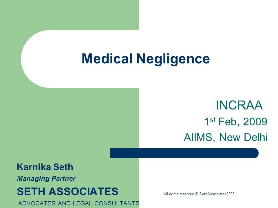 Medical Negligence INCRAA 1 st Feb, 2009 AIIMS, New Delhi Karnika Seth Managing Partner SETH ASSOCIATES All rights reserved © SethAssociates2009 ADVOC