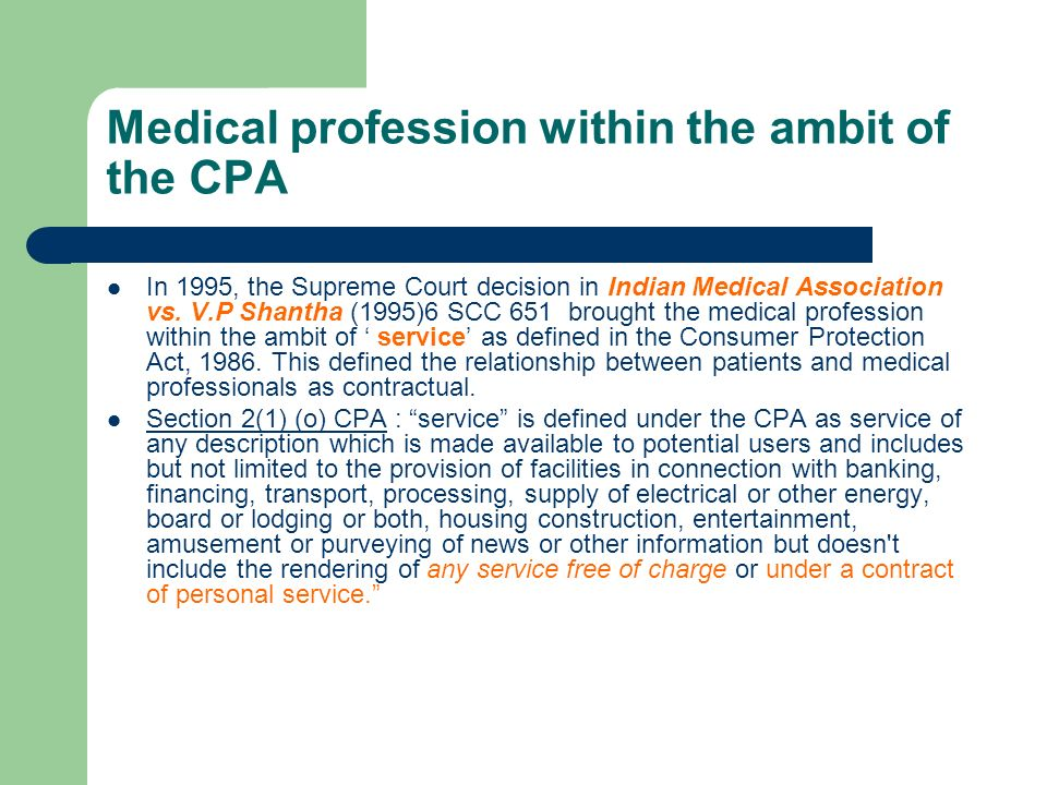 Medical profession within the ambit of the CPA In 1995, the Supreme Court decision in Indian Medical Association vs. V.P Shantha (1995)6 SCC 651 broug