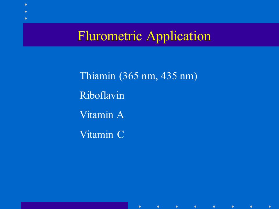 Flurometric Application Thiamin (365 nm, 435 nm) Riboflavin Vitamin A Vitamin C