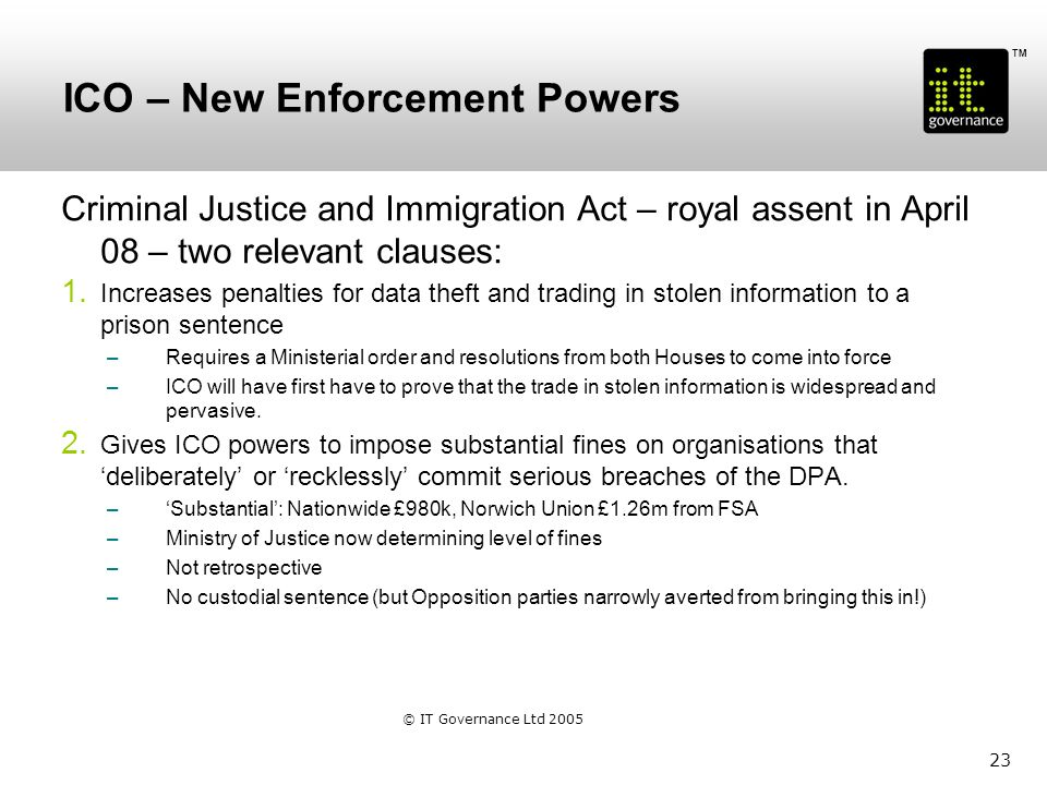 TM 23 ICO – New Enforcement Powers Criminal Justice and Immigration Act – royal assent in April 08 – two relevant clauses: 1.