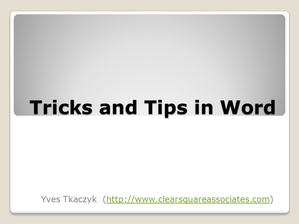 Tricks and Tips in Word Yves Tkaczyk (http://www.clearsquareassociates.com)http://www.clearsquareassociates.com