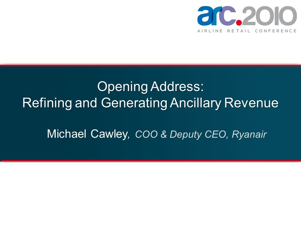 Opening Address: Refining and Generating Ancillary Revenue Michael Cawley, COO & Deputy CEO, Ryanair