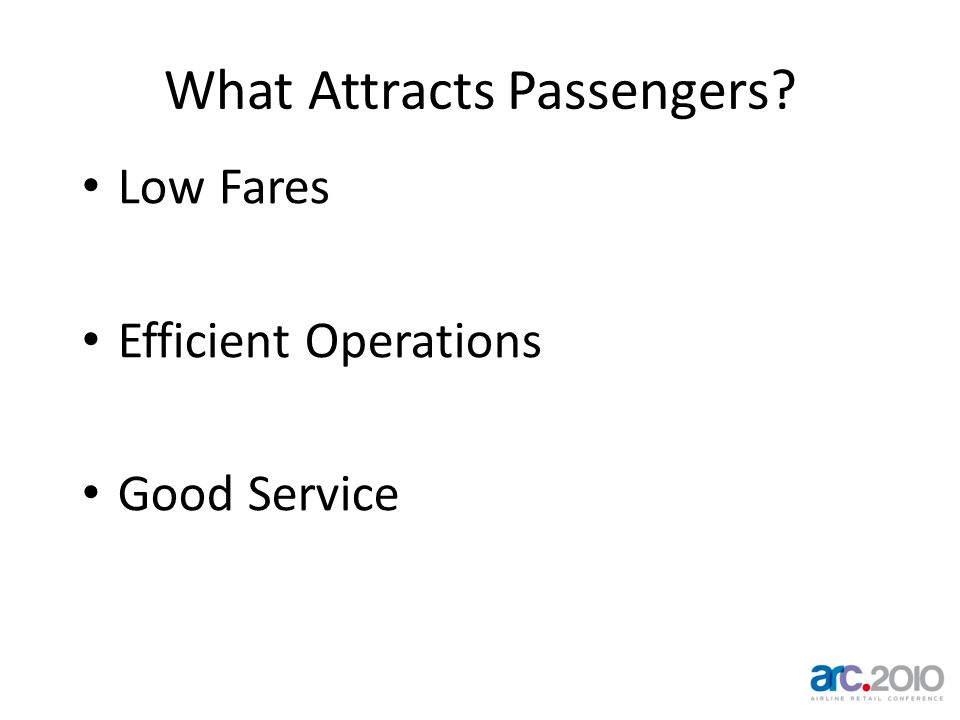What Attracts Passengers? Low Fares Efficient Operations Good Service