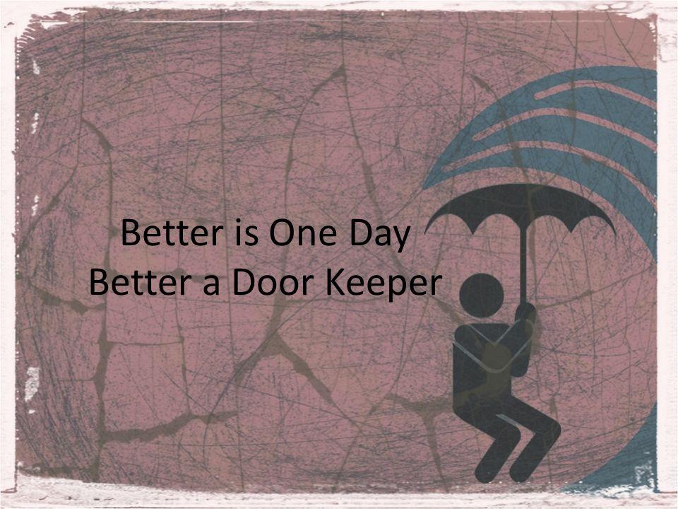 Better is One Day Better a Door Keeper