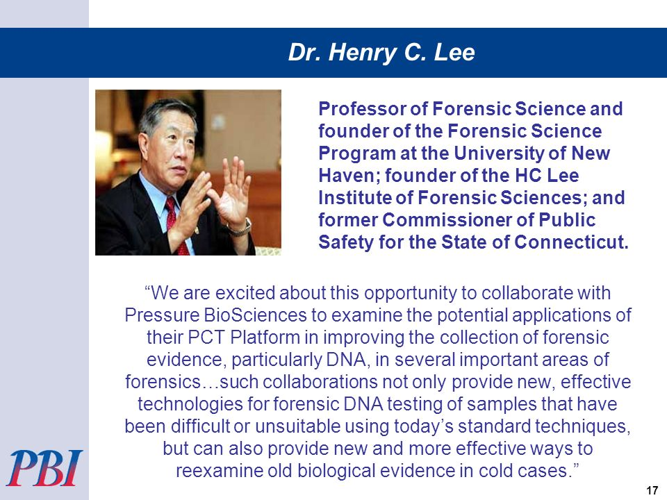 Dr. Henry C. Lee We are excited about this opportunity to collaborate with Pressure BioSciences to examine the potential applications of their PCT Pla