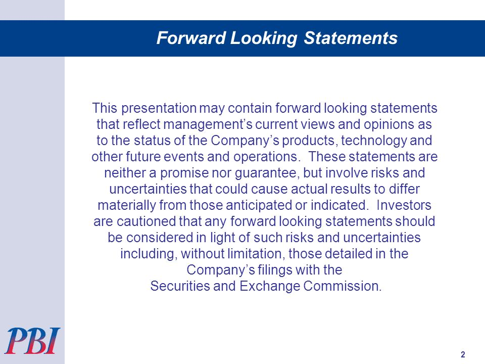 Forward Looking Statements This presentation may contain forward looking statements that reflect managements current views and opinions as to the stat