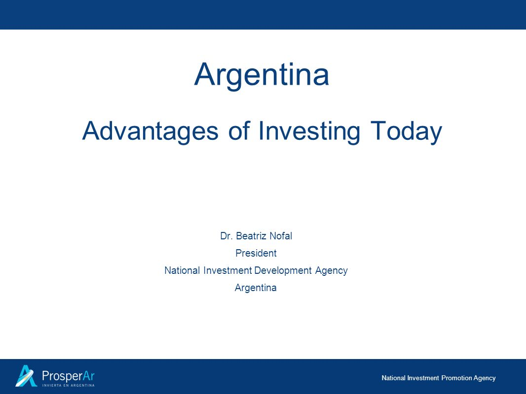 National Investment Promotion Agency 2 Inclusive economic development entails investment promotion and a steady increase in productivity President Néstor Kirchner Address to the Legislature 3/1/2006