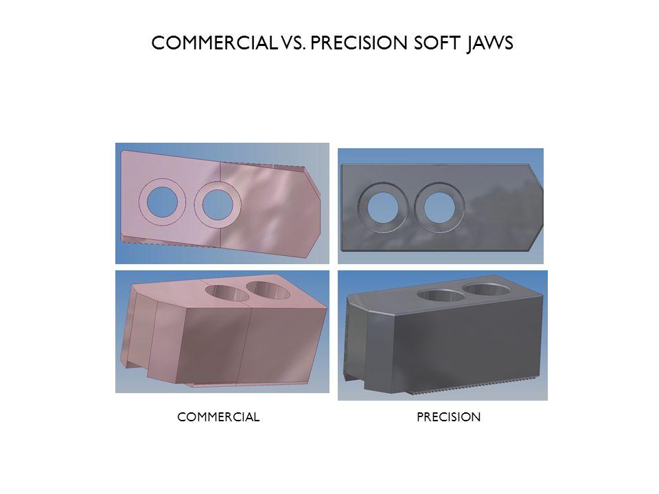 COMMERCIAL VS. PRECISION SOFT JAWS COMMERCIALPRECISION
