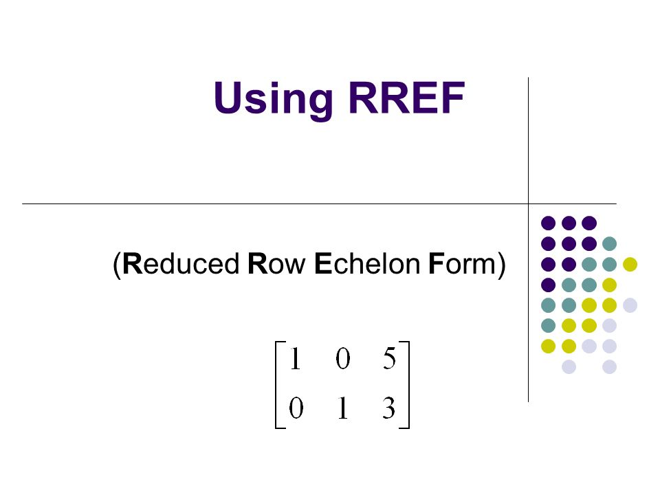 Using RREF (Reduced Row Echelon Form)
