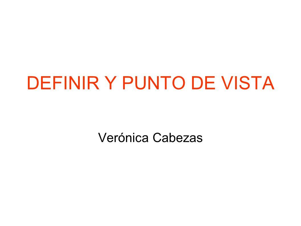 DEFINIR Y PUNTO DE VISTA Verónica Cabezas