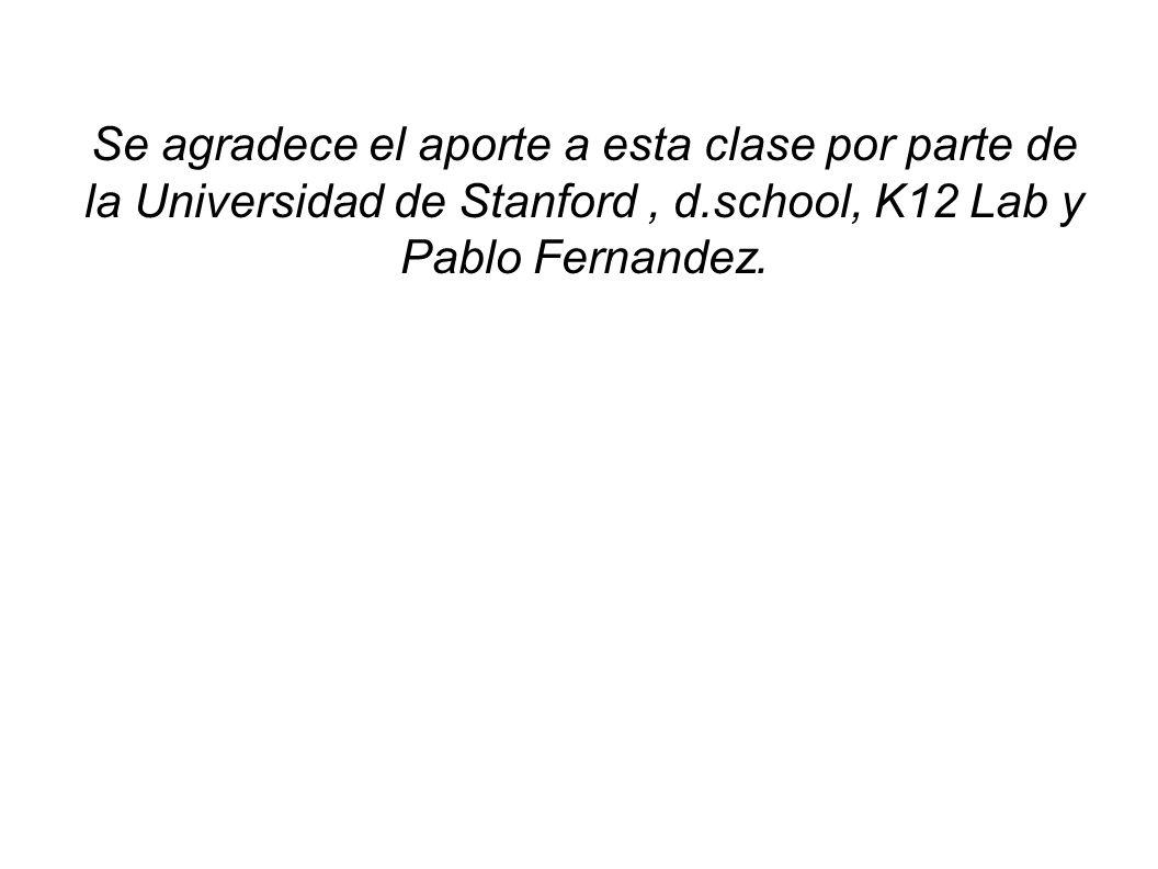 Se agradece el aporte a esta clase por parte de la Universidad de Stanford, d.school, K12 Lab y Pablo Fernandez.