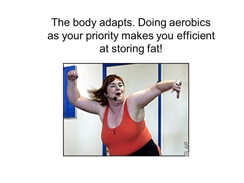 The body adapts. Doing aerobics as your priority makes you efficient at storing fat!