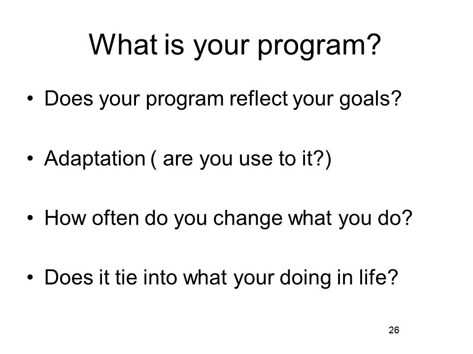 26 What is your program. Does your program reflect your goals.
