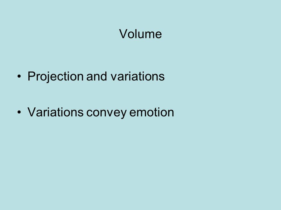 Volume Projection and variations Variations convey emotion