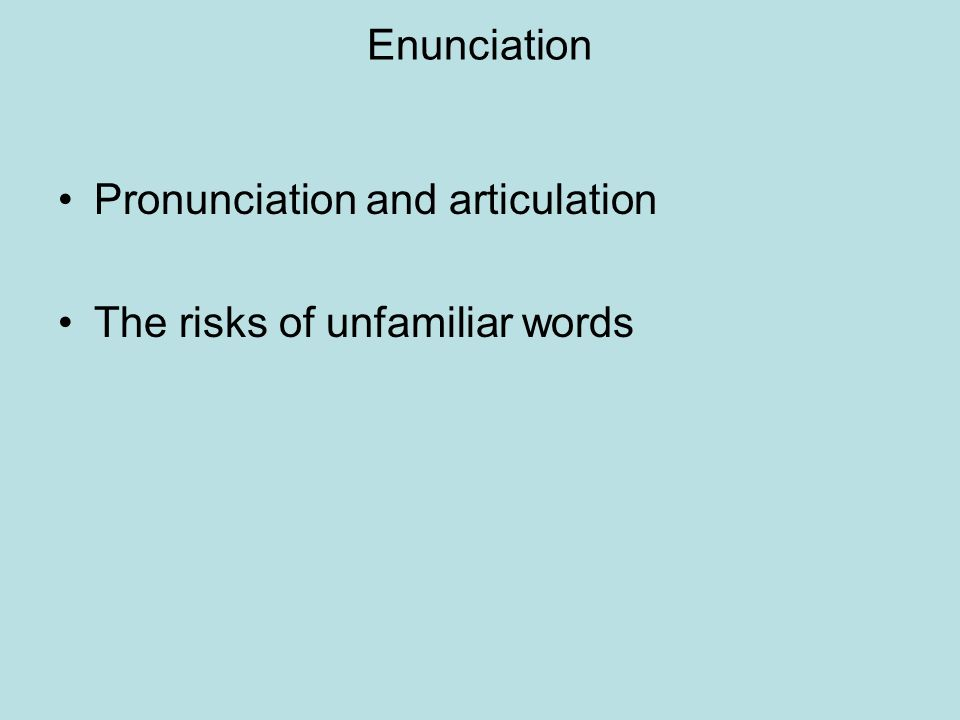 Enunciation Pronunciation and articulation The risks of unfamiliar words