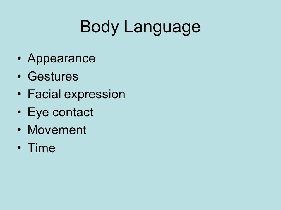 Body Language Appearance Gestures Facial expression Eye contact Movement Time