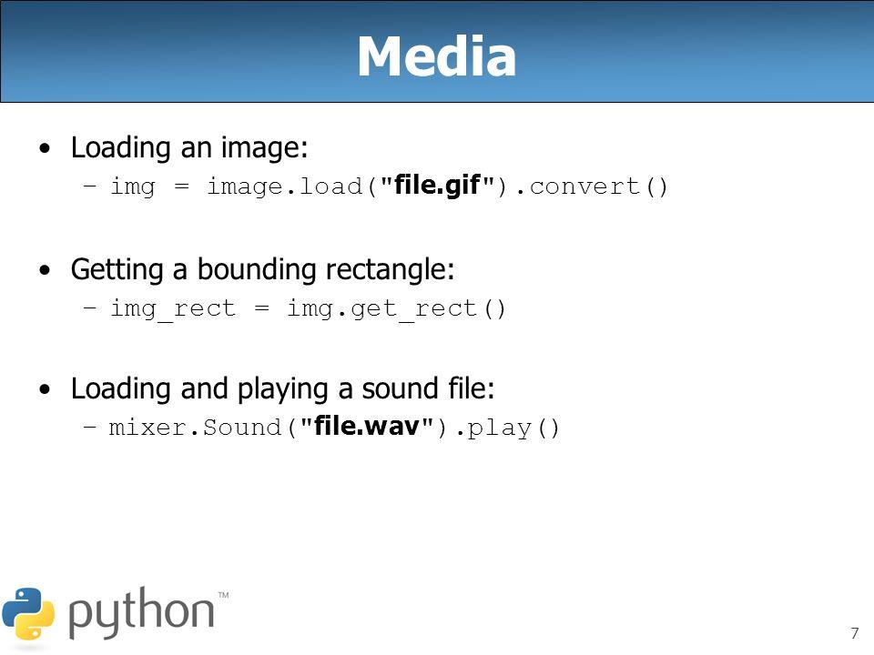 7 Media Loading an image: –img = image.load(