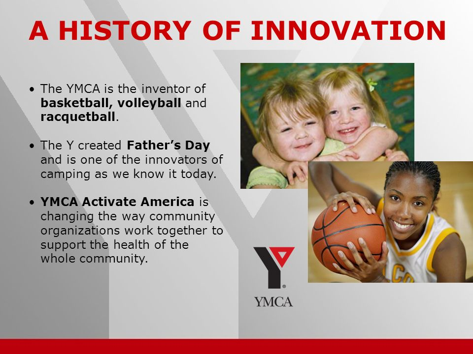 4 The YMCA is the inventor of basketball, volleyball and racquetball.