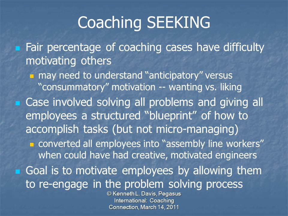© Kenneth L. Davis, Pegasus International: Coaching Connection, March 14, 2011 Fair percentage of coaching cases have difficulty motivating others may