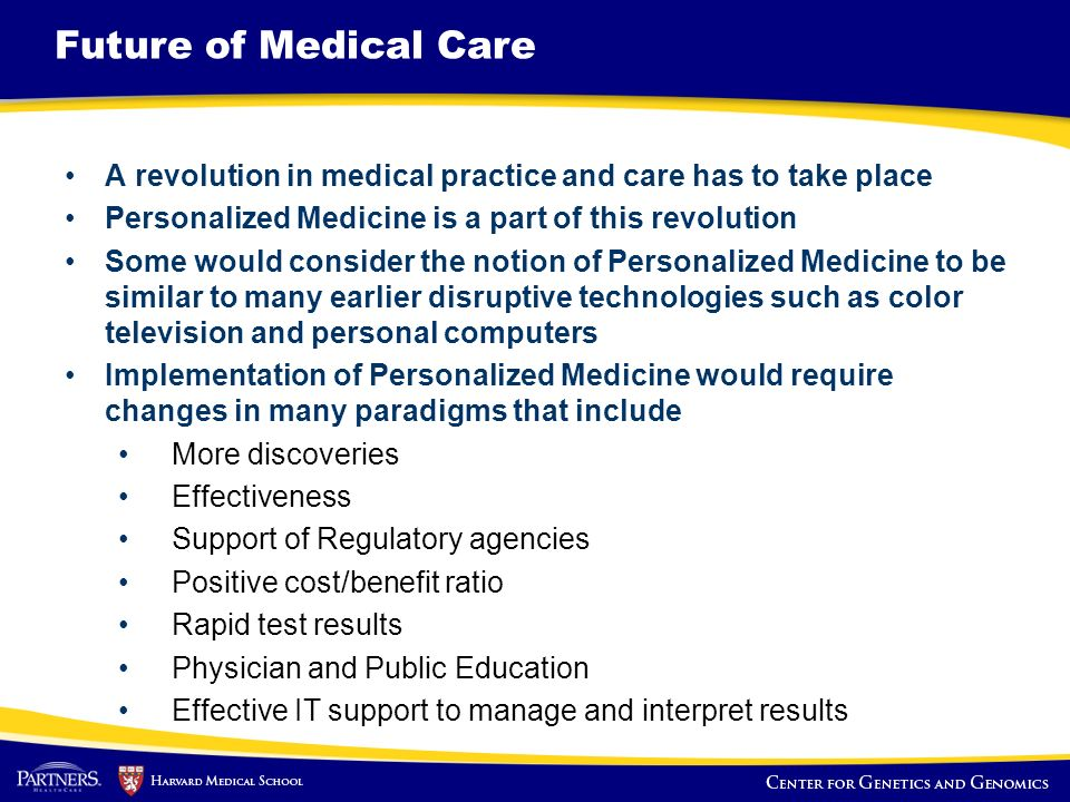 Future of Medical Care A revolution in medical practice and care has to take place Personalized Medicine is a part of this revolution Some would consi