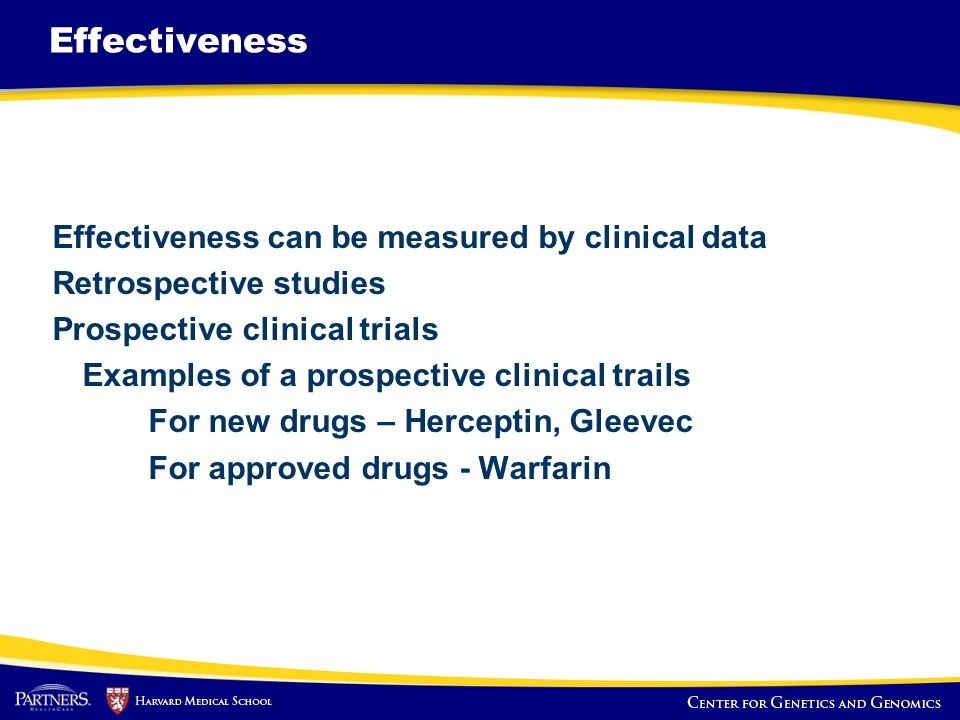Effectiveness Effectiveness can be measured by clinical data Retrospective studies Prospective clinical trials Examples of a prospective clinical trai
