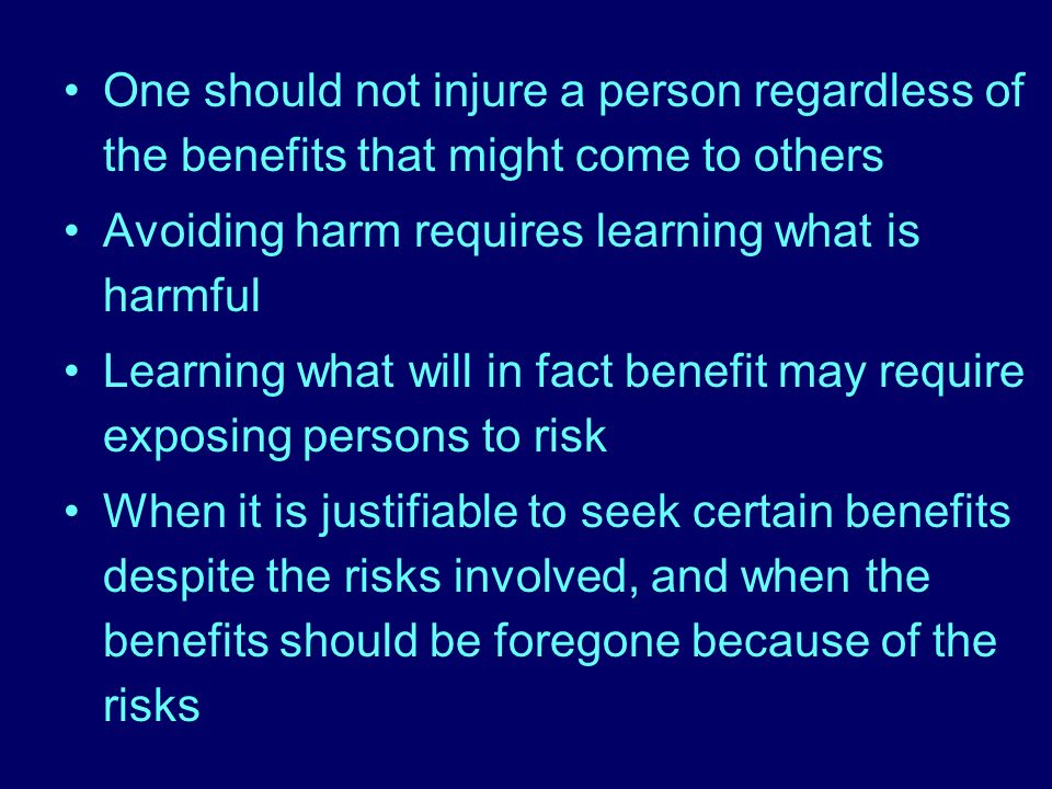 One should not injure a person regardless of the benefits that might come to others Avoiding harm requires learning what is harmful Learning what will