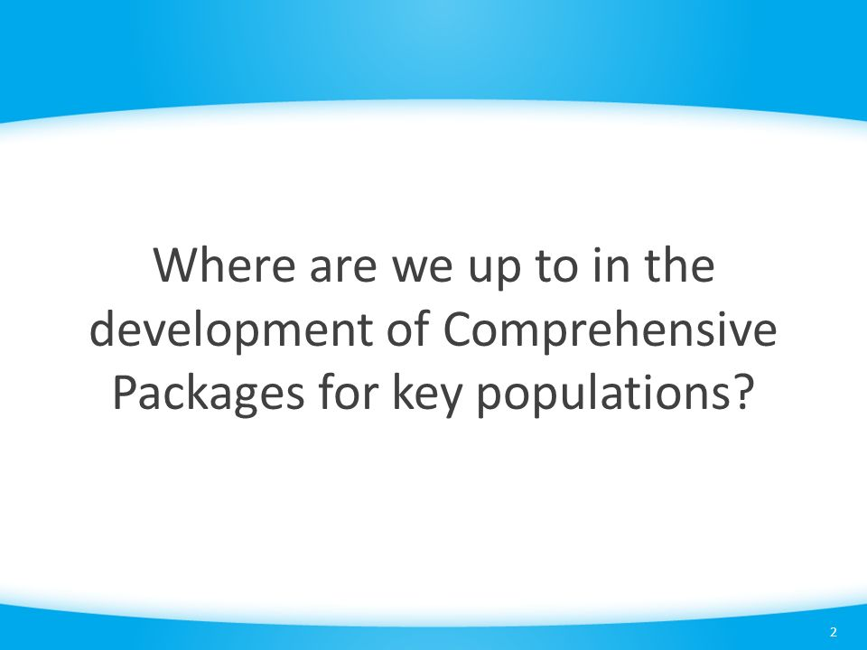 Where are we up to in the development of Comprehensive Packages for key populations? 2