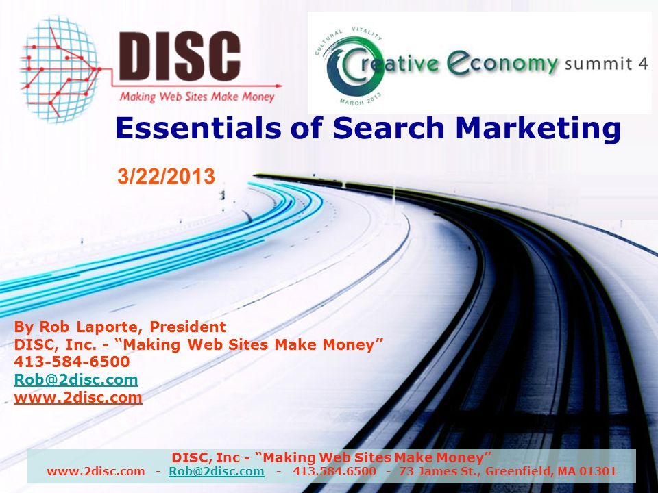 DISC, Inc - Making Web Sites Make Money www.2disc.com - Rob@2disc.com - 413.584.6500 - 73 James St., Greenfield, MA 01301Rob@2disc.com Essentials of Search Marketing By Rob Laporte, President DISC, Inc.