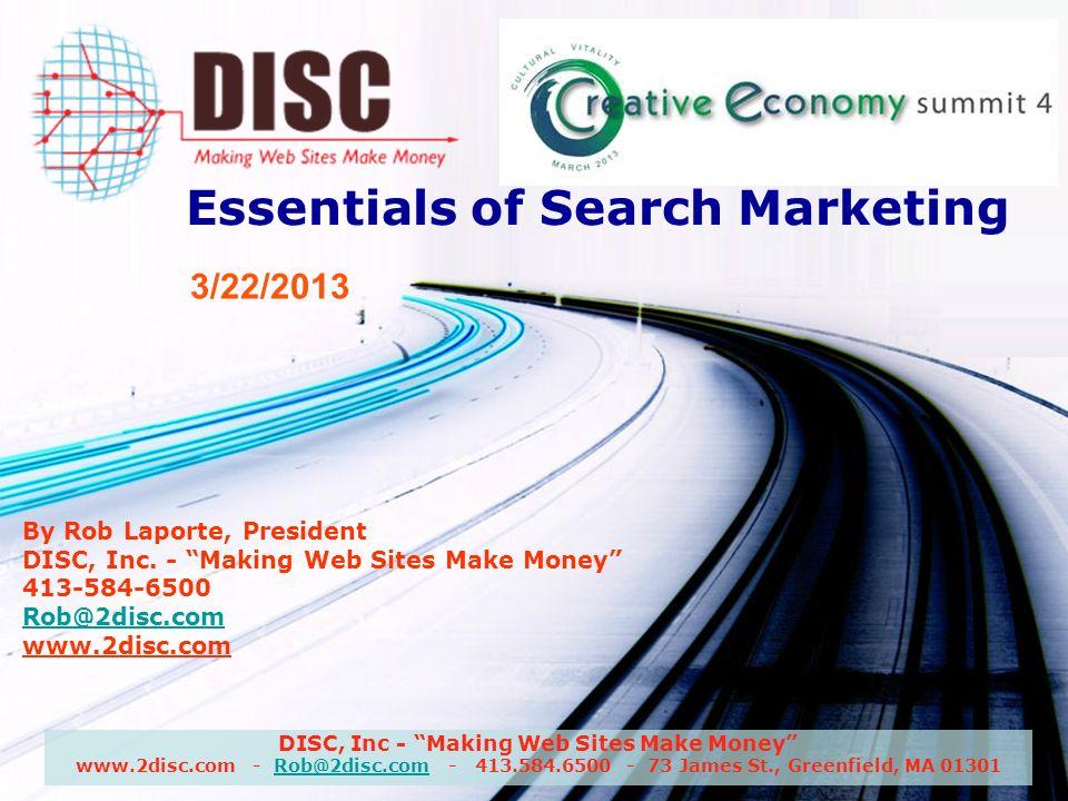 DISC, Inc - Making Web Sites Make Money www.2disc.com - Rob@2disc.com - 413.584.6500 - 73 James St., Greenfield, MA 01301Rob@2disc.com Why Not SEM.