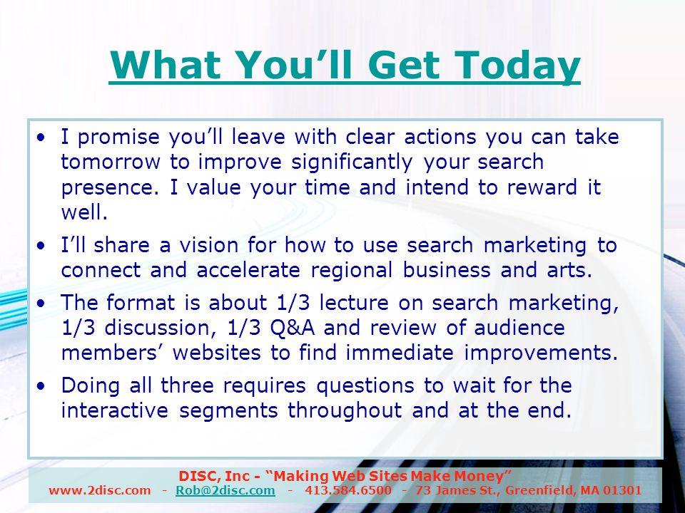 DISC, Inc - Making Web Sites Make Money www.2disc.com - Rob@2disc.com - 413.584.6500 - 73 James St., Greenfield, MA 01301Rob@2disc.com Essentials of Search Marketing By Rob Laporte, President DISC, Inc.