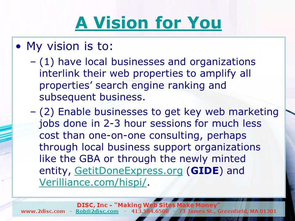 DISC, Inc - Making Web Sites Make Money www.2disc.com - Rob@2disc.com - 413.584.6500 - 73 James St., Greenfield, MA 01301Rob@2disc.com Local Search Marketing If you dont have a website, use a Google+ (for Business) page.Google+ (for Business) page.