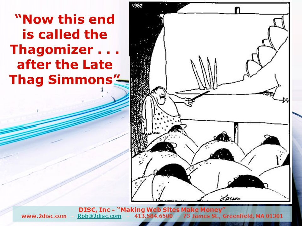 DISC, Inc - Making Web Sites Make Money www.2disc.com - Rob@2disc.com - 413.584.6500 - 73 James St., Greenfield, MA 01301Rob@2disc.com Now this end is called the Thagomizer...