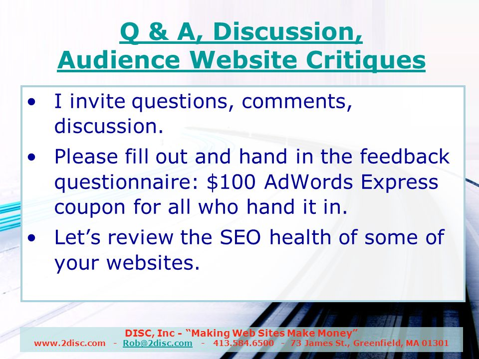 DISC, Inc - Making Web Sites Make Money www.2disc.com - Rob@2disc.com - 413.584.6500 - 73 James St., Greenfield, MA 01301Rob@2disc.com I invite questions, comments, discussion.
