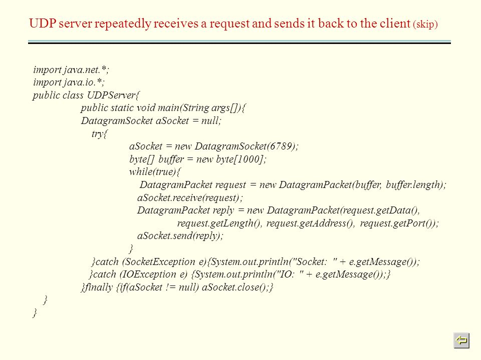 UDP server repeatedly receives a request and sends it back to the client (skip) import java.net.*; import java.io.*; public class UDPServer{ public st