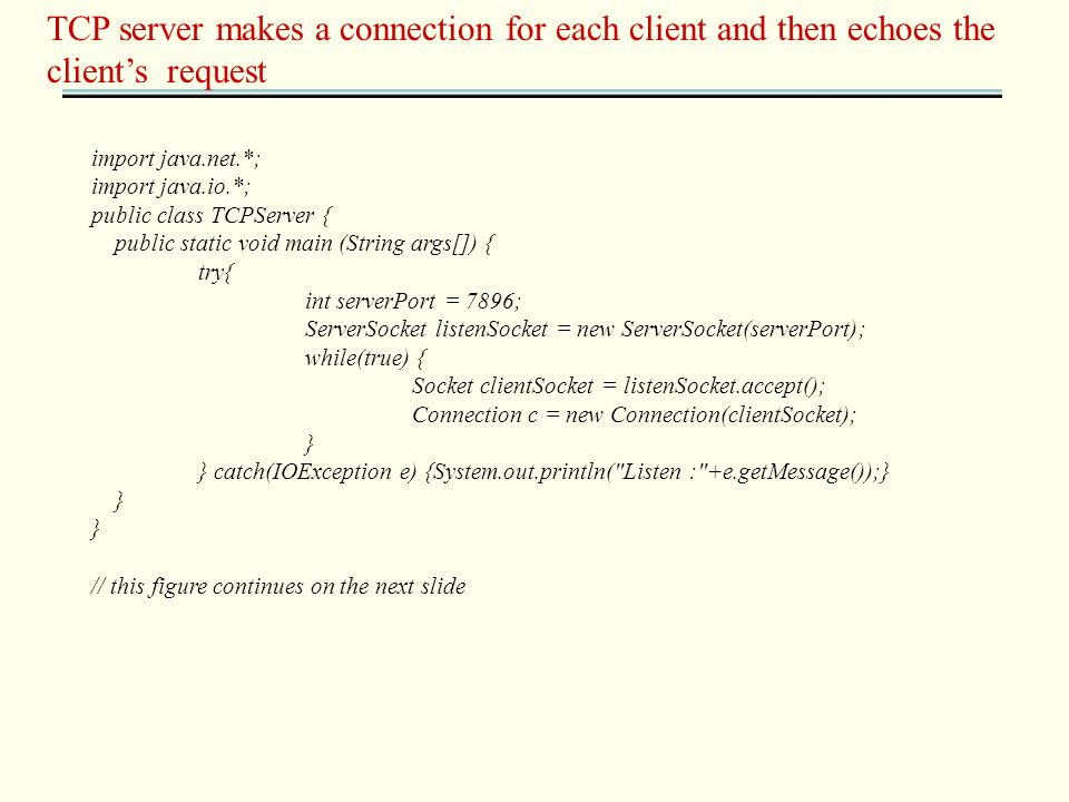 TCP server makes a connection for each client and then echoes the clients request import java.net.*; import java.io.*; public class TCPServer { public
