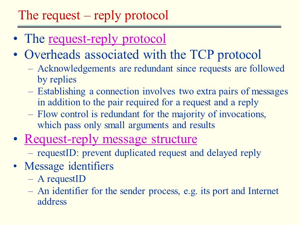 The request – reply protocol The request-reply protocolrequest-reply protocol Overheads associated with the TCP protocol –Acknowledgements are redunda