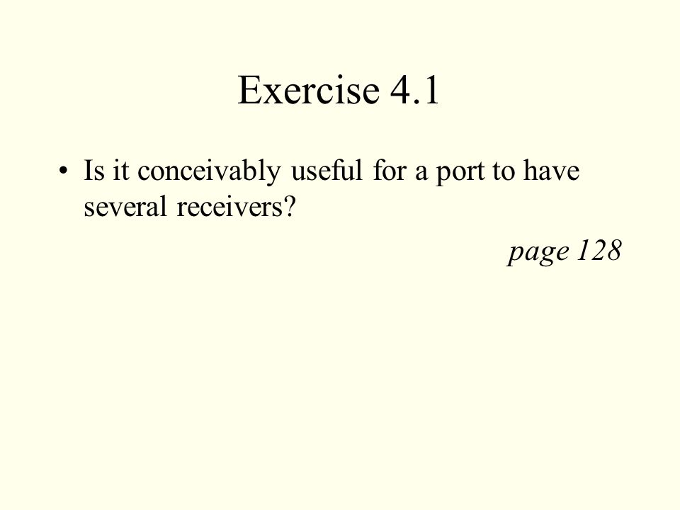 Exercise 4.1 Is it conceivably useful for a port to have several receivers? page 128