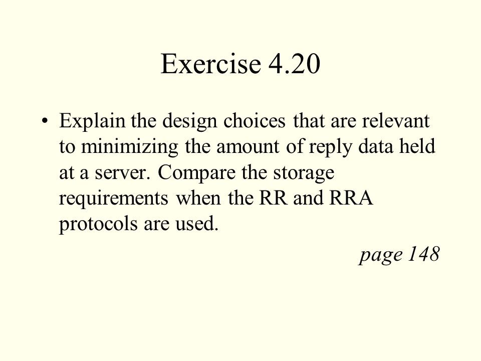 Exercise 4.20 Explain the design choices that are relevant to minimizing the amount of reply data held at a server. Compare the storage requirements w