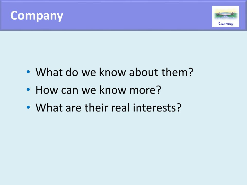 Canning Company What do we know about them? How can we know more? What are their real interests?