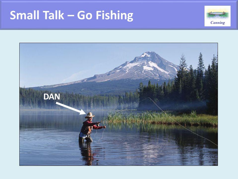 Canning Small Talk – Go Fishing DAN