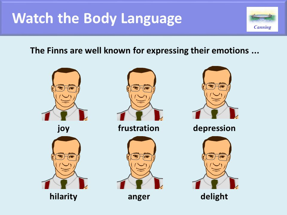 Canning The Finns are well known for expressing their emotions... frustrationdepressionjoy angerdelighthilarity Watch the Body Language