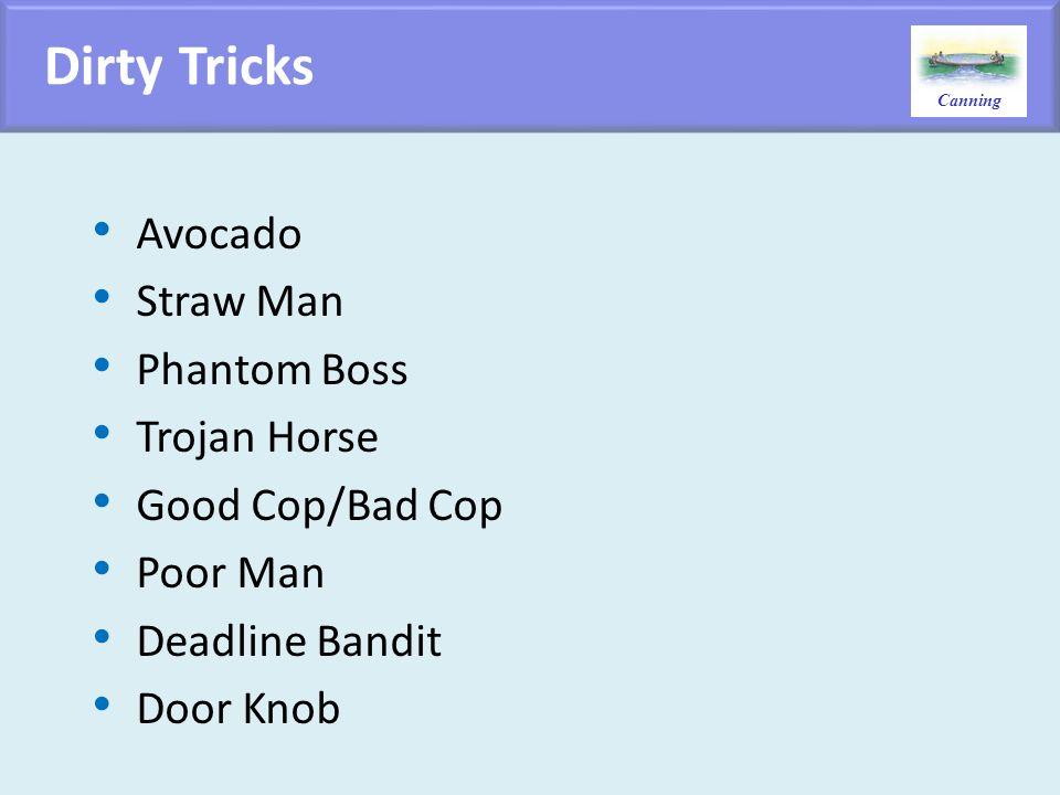 Canning Dirty Tricks Avocado Straw Man Phantom Boss Trojan Horse Good Cop/Bad Cop Poor Man Deadline Bandit Door Knob
