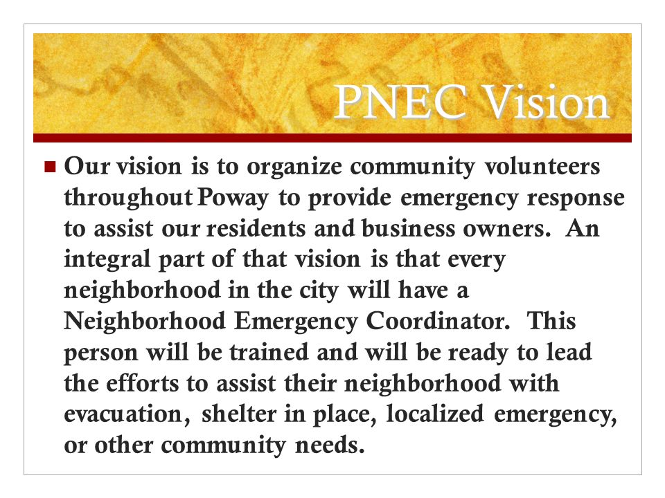PNEC Vision Our vision is to organize community volunteers throughout Poway to provide emergency response to assist our residents and business owners.