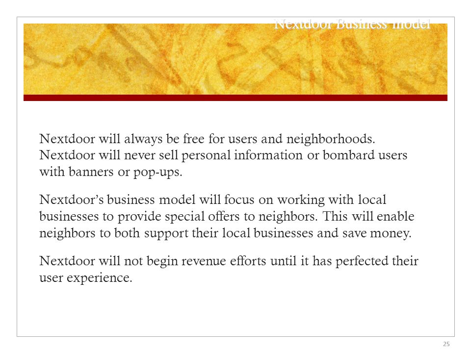 25 Nextdoor Business model Nextdoor will always be free for users and neighborhoods.