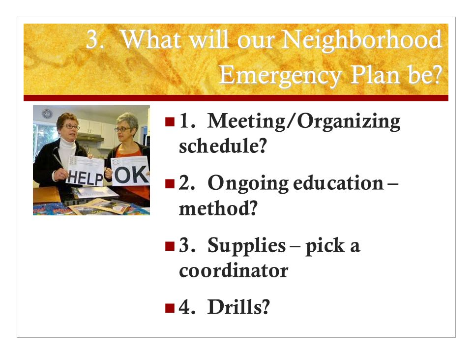 3.What will our Neighborhood Emergency Plan be. 1.